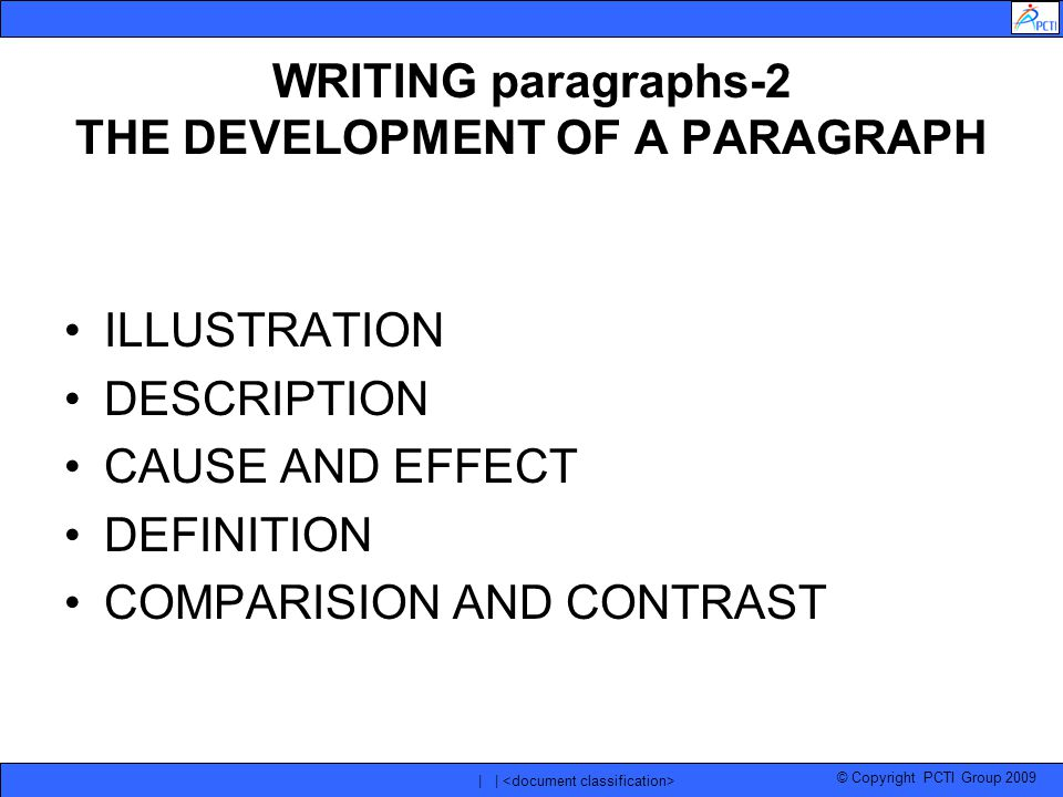 © Copyright PCTI Group 2009 | | WRITING paragraphs-2 THE DEVELOPMENT OF A PARAGRAPH ILLUSTRATION DESCRIPTION CAUSE AND EFFECT DEFINITION COMPARISION AND CONTRAST