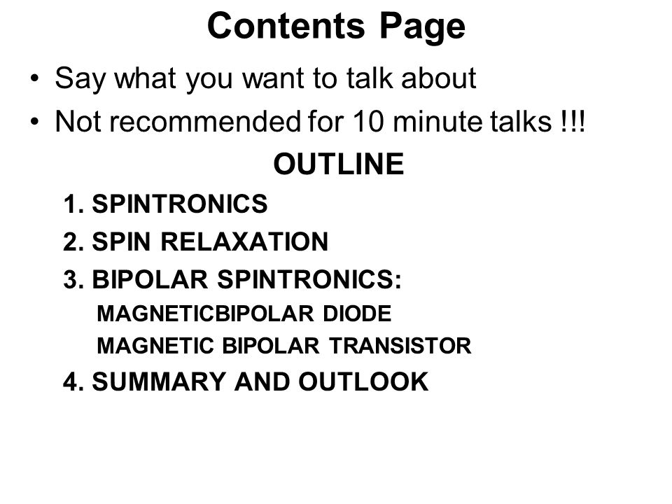 Contents Page Say what you want to talk about Not recommended for 10 minute talks !!.