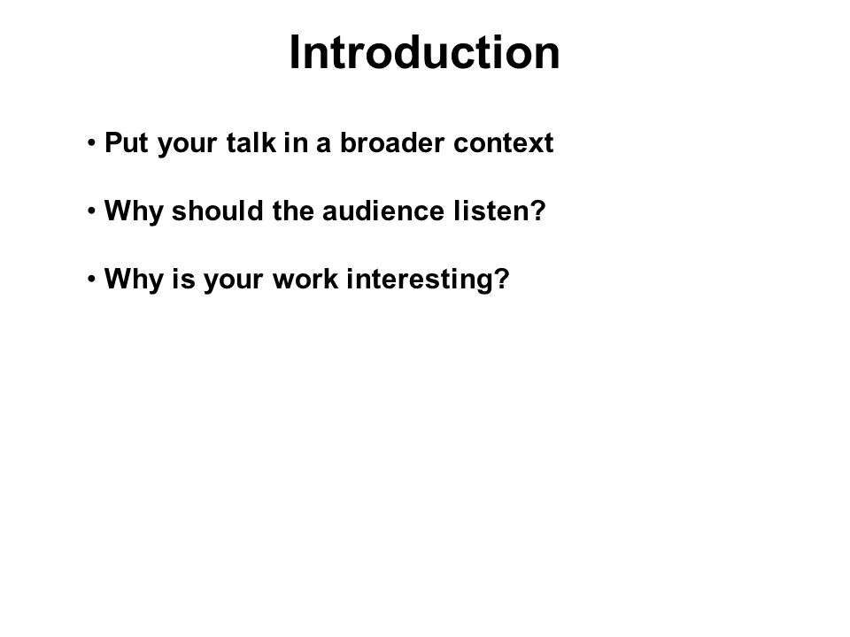 Introduction Put your talk in a broader context Why should the audience listen.