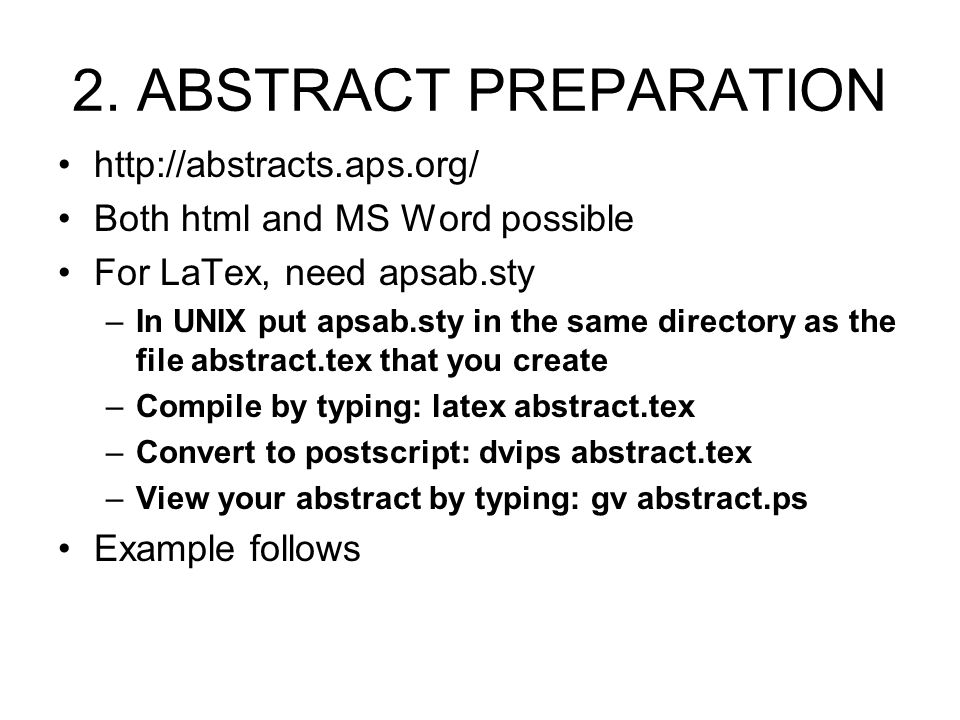 2. ABSTRACT PREPARATION http://abstracts.aps.org/ Both html and MS Word possible For LaTex, need apsab.sty –In UNIX put apsab.sty in the same director