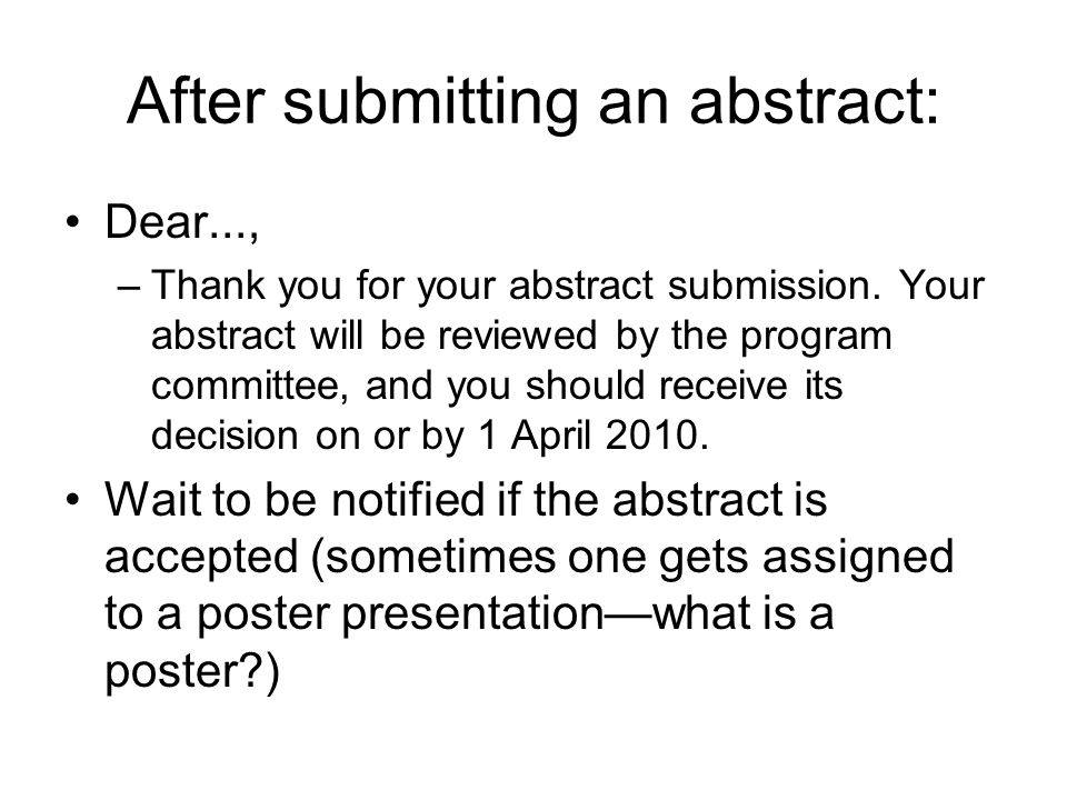 After submitting an abstract: Dear..., –Thank you for your abstract submission.