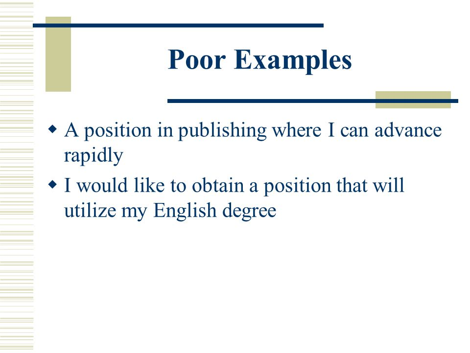 Poor Examples  A position in publishing where I can advance rapidly  I would like to obtain a position that will utilize my English degree