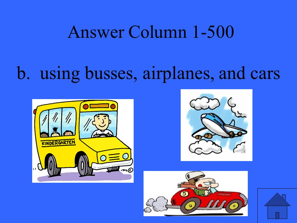 Answer Column 1-500 b. using busses, airplanes, and cars