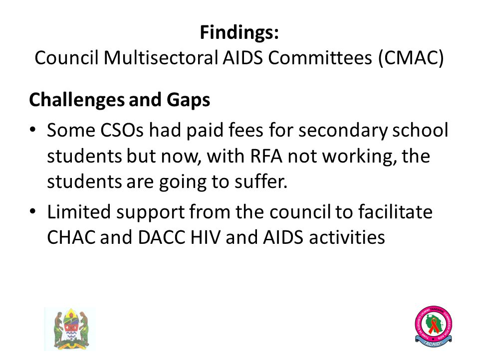Findings: Council Multisectoral AIDS Committees (CMAC) Challenges and Gaps Some CSOs had paid fees for secondary school students but now, with RFA not working, the students are going to suffer.