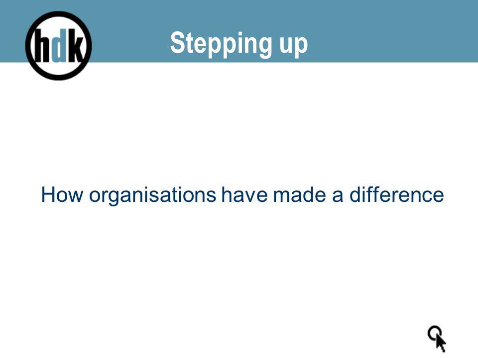 Stepping up How organisations have made a difference
