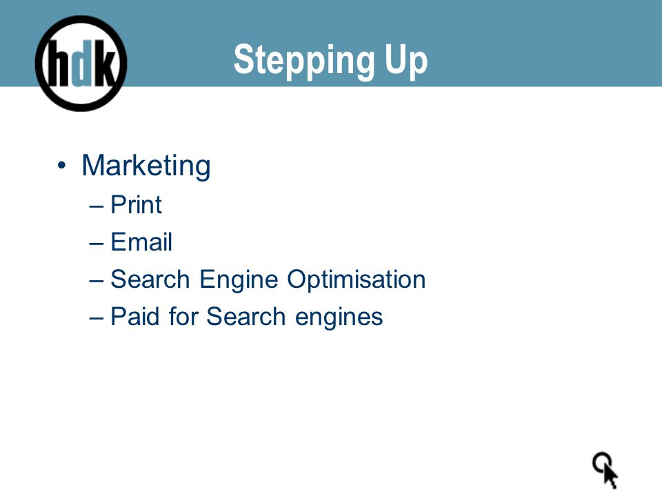 Stepping Up Marketing –Print –Email –Search Engine Optimisation –Paid for Search engines