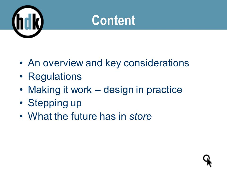 Content An overview and key considerations Regulations Making it work – design in practice Stepping up What the future has in store