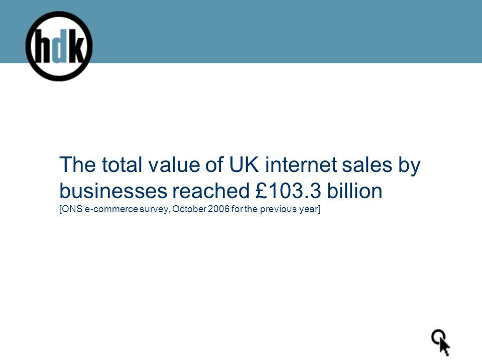 The total value of UK internet sales by businesses reached £103.3 billion [ONS e-commerce survey, October 2006 for the previous year]