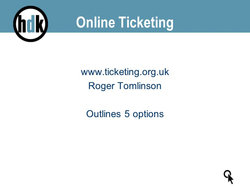 Online Ticketing www.ticketing.org.uk Roger Tomlinson Outlines 5 options
