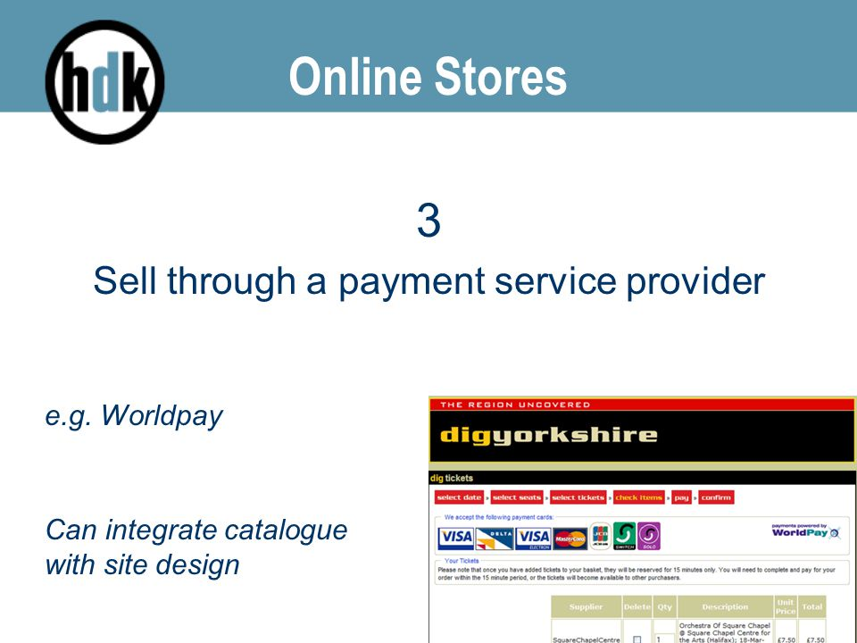 Online Stores 3 Sell through a payment service provider e.g. Worldpay Can integrate catalogue with site design