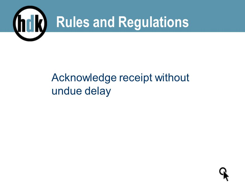 Rules and Regulations Acknowledge receipt without undue delay