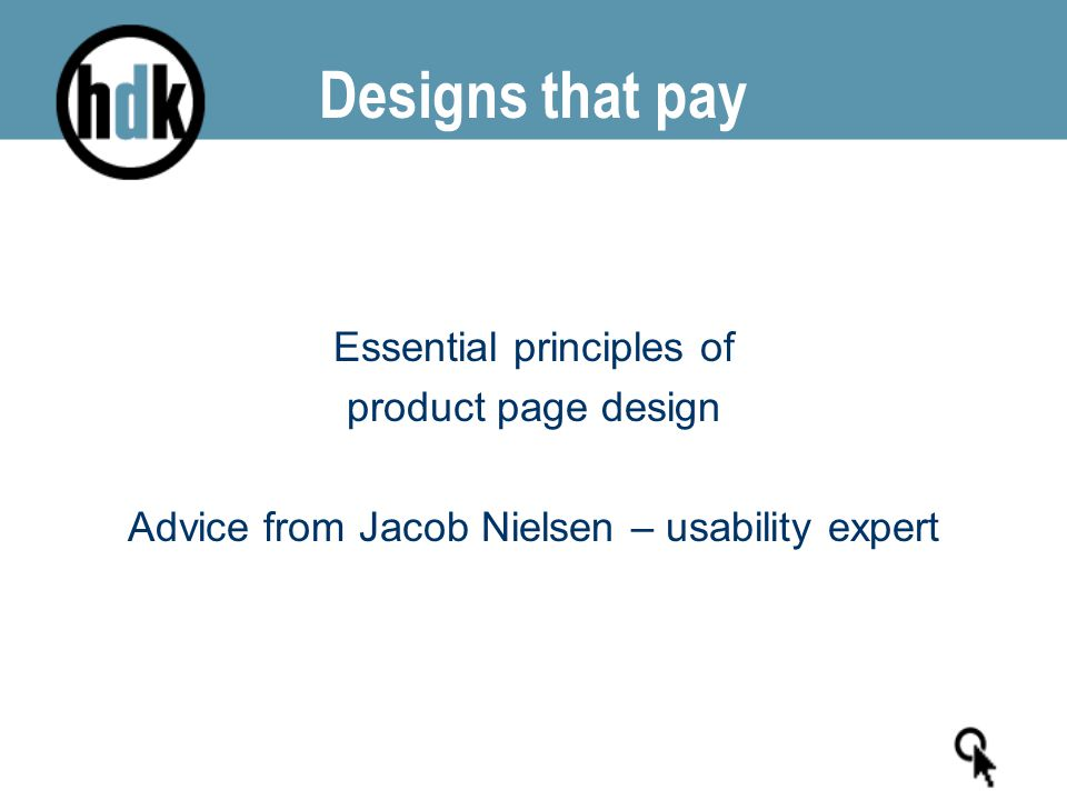 Designs that pay Essential principles of product page design Advice from Jacob Nielsen – usability expert