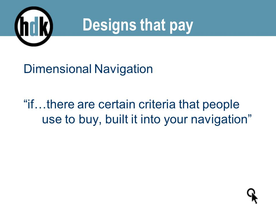 "Designs that pay Dimensional Navigation ""if…there are certain criteria that people use to buy, built it into your navigation"""