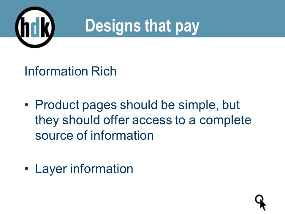Designs that pay Information Rich Product pages should be simple, but they should offer access to a complete source of information Layer information