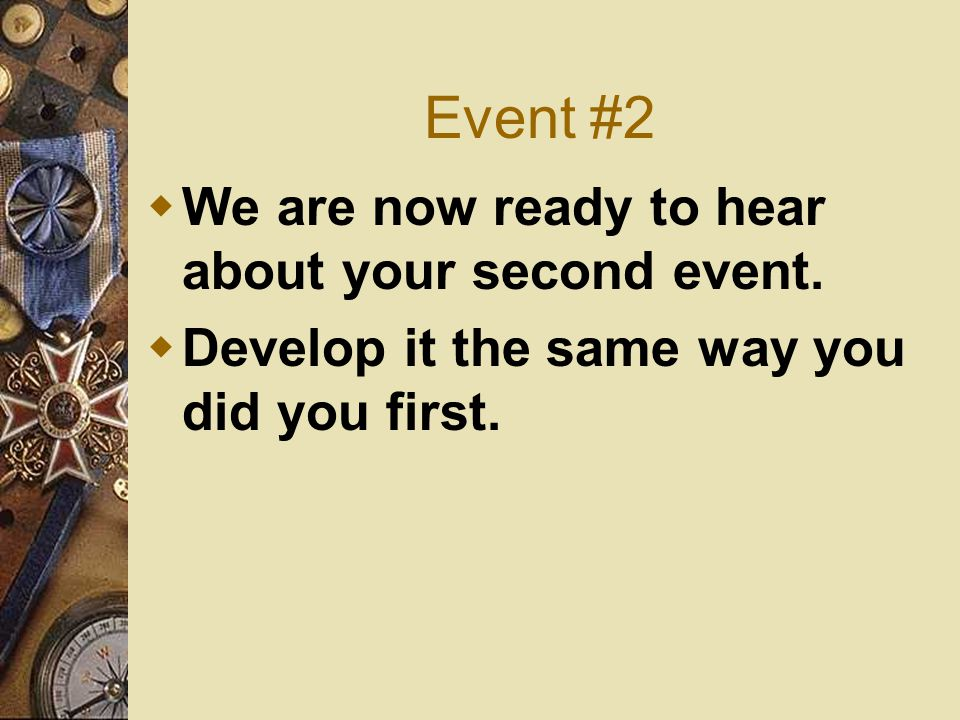 SUMMARY  Event 1  Event 2  (this slide is used for you to recap your presentation, hitting key points, not every single thing you told us)