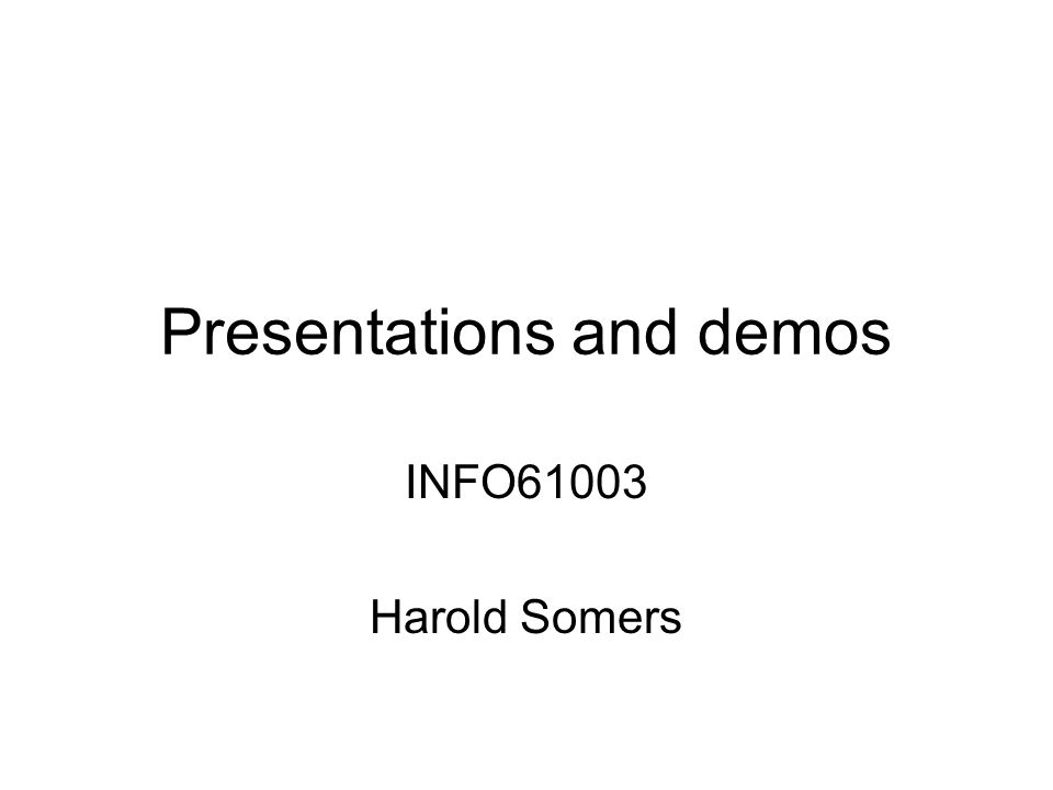 Presentations and demos INFO61003 Harold Somers