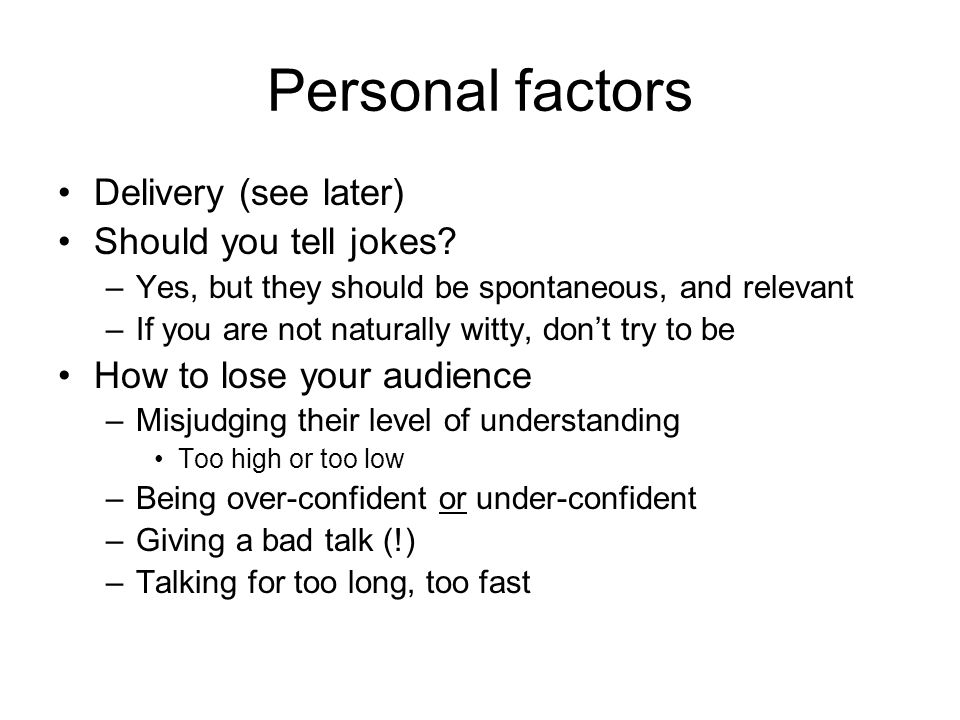 Personal factors Delivery (see later) Should you tell jokes.