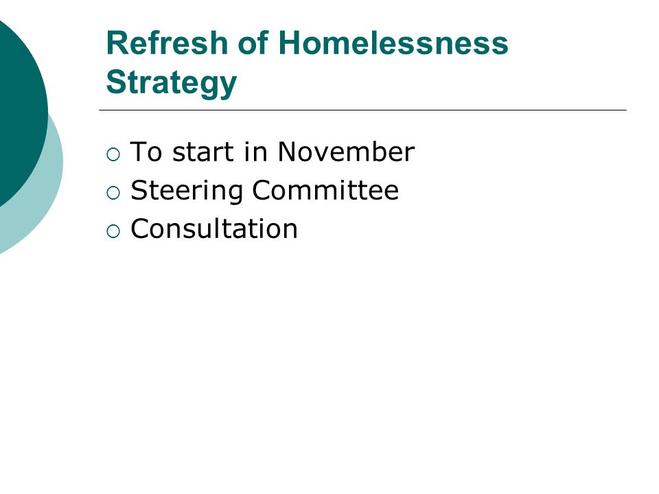 Refresh of Homelessness Strategy  To start in November  Steering Committee  Consultation