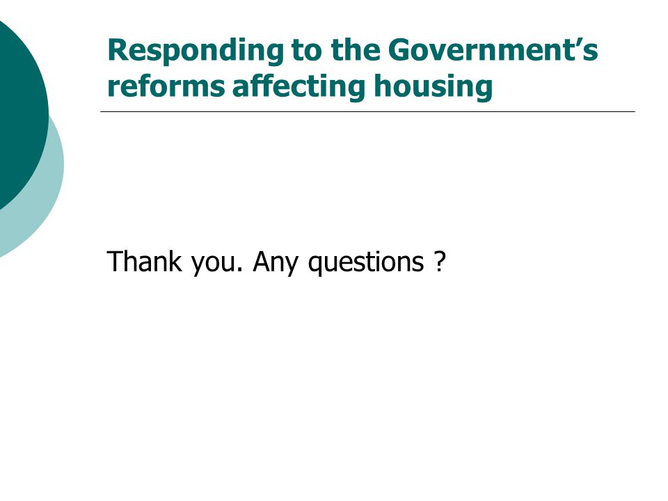 Responding to the Government's reforms affecting housing Thank you. Any questions