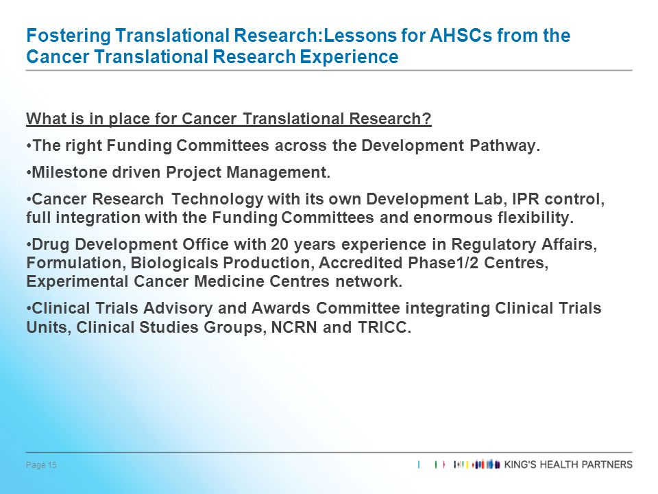 Page 15 Fostering Translational Research:Lessons for AHSCs from the Cancer Translational Research Experience What is in place for Cancer Translational Research.