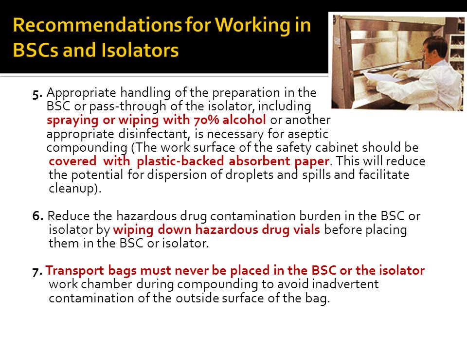 5. Appropriate handling of the preparation in the BSC or pass-through of the isolator, including spraying or wiping with 70% alcohol or another approp