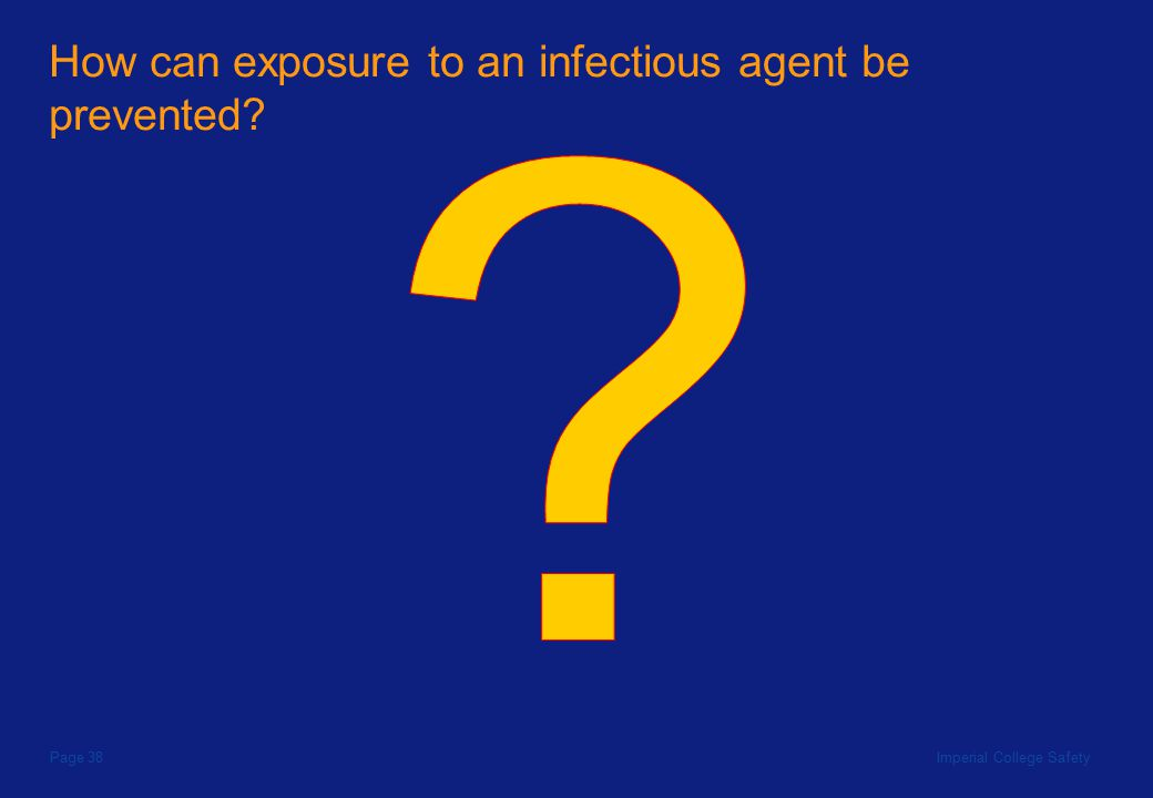 Imperial College SafetyPage 38 How can exposure to an infectious agent be prevented