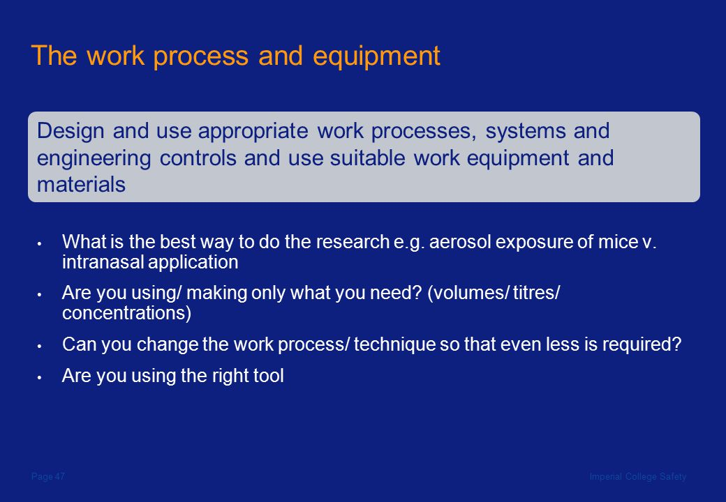 Imperial College SafetyPage 47 The work process and equipment What is the best way to do the research e.g.
