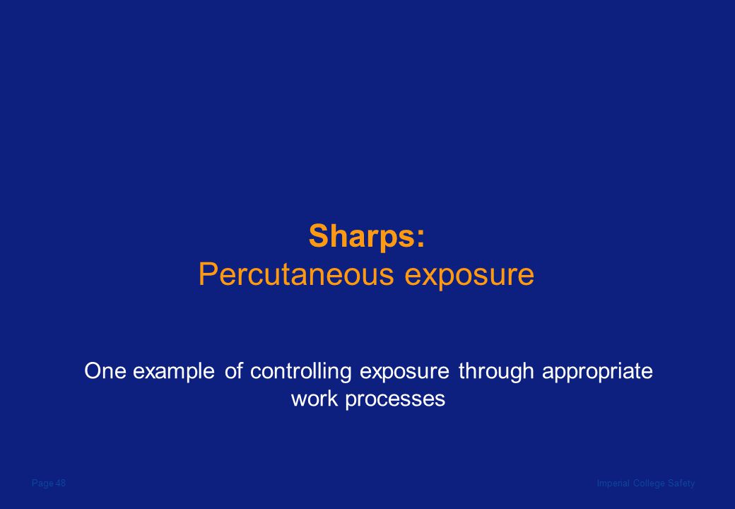 Imperial College SafetyPage 48 Sharps: Percutaneous exposure One example of controlling exposure through appropriate work processes