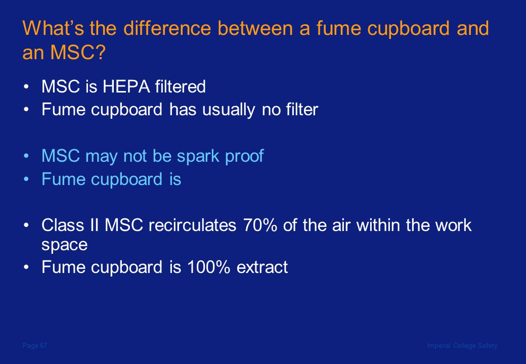 Imperial College SafetyPage 67 What's the difference between a fume cupboard and an MSC.