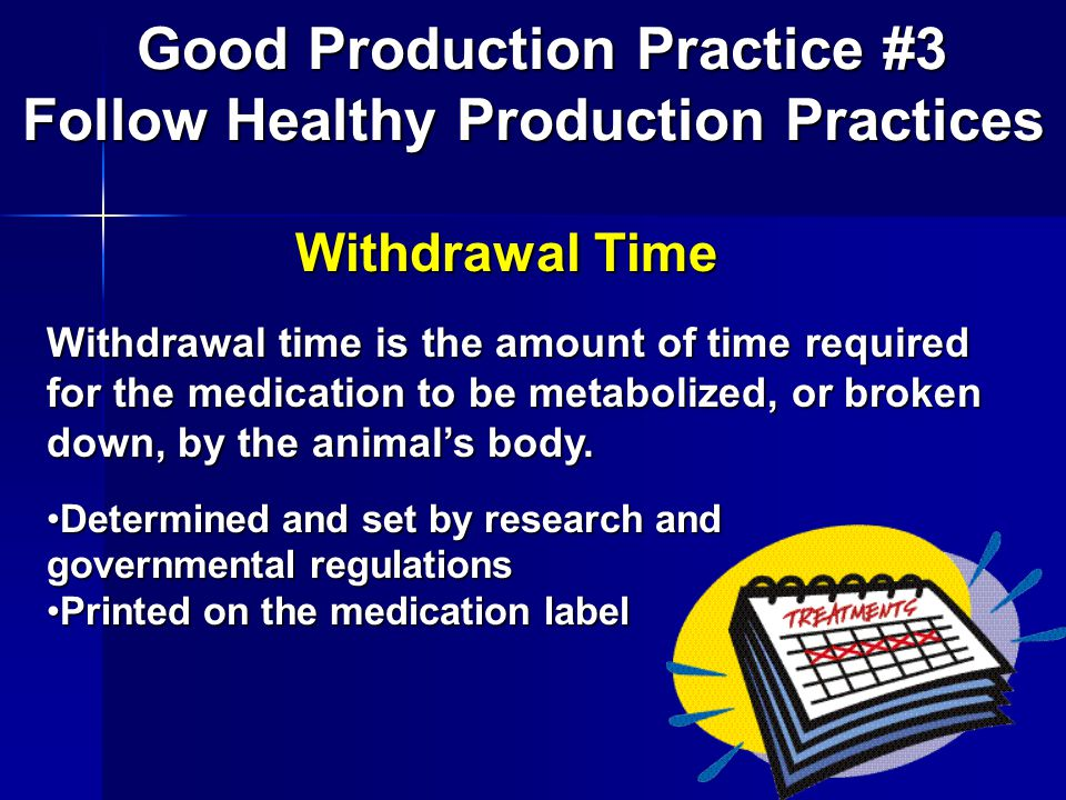 Withdrawal Time Withdrawal time is the amount of time required for the medication to be metabolized, or broken down, by the animal's body.