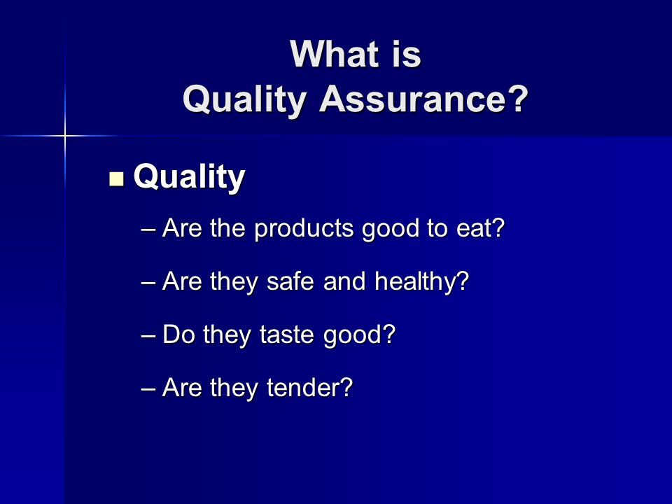What is Quality Assurance. Quality Quality –Are the products good to eat.