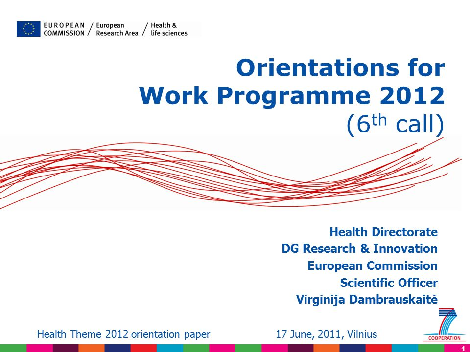 1 Orientations for Work Programme 2012 (6 th call) Health Directorate DG Research & Innovation European Commission Scientific Officer Virginija Dambra