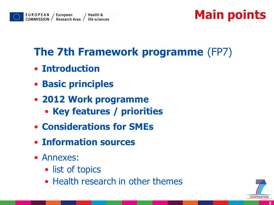 2 The 7th Framework programme (FP7) Introduction Basic principles 2012 Work programme Key features / priorities Considerations for SMEs Information so