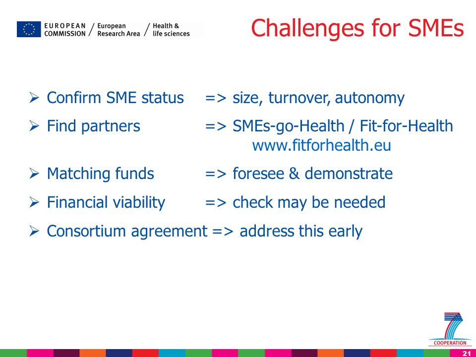 21 Challenges for SMEs  Confirm SME status=> size, turnover, autonomy  Find partners => SMEs-go-Health / Fit-for-Health www.fitforhealth.eu  Matchi