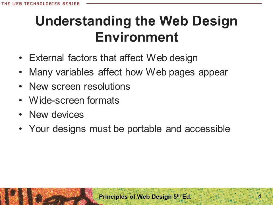 External factors that affect Web design Many variables affect how Web pages appear New screen resolutions Wide-screen formats New devices Your designs
