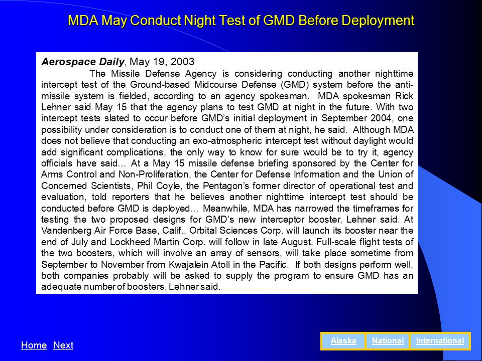 MDA May Conduct Night Test of GMD Before Deployment Aerospace Daily, May 19, 2003 The Missile Defense Agency is considering conducting another nighttime intercept test of the Ground-based Midcourse Defense (GMD) system before the anti- missile system is fielded, according to an agency spokesman.
