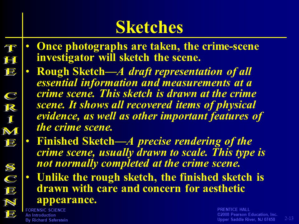 2-13 PRENTICE HALL ©2008 Pearson Education, Inc. Upper Saddle River, NJ 07458 FORENSIC SCIENCE An Introduction By Richard Saferstein Sketches Once pho