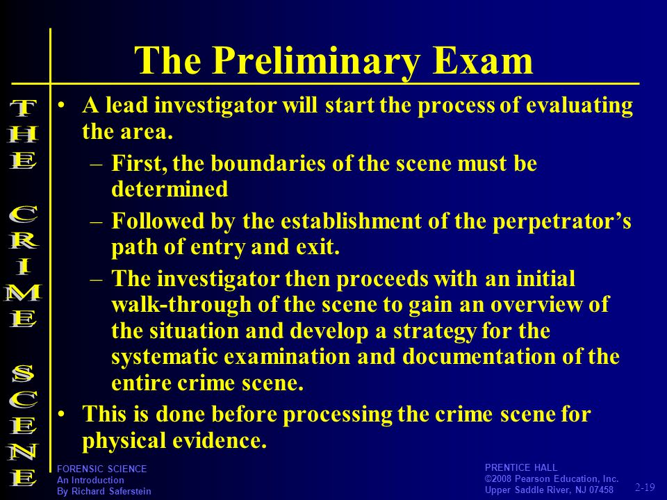 2-19 PRENTICE HALL ©2008 Pearson Education, Inc. Upper Saddle River, NJ 07458 FORENSIC SCIENCE An Introduction By Richard Saferstein The Preliminary E