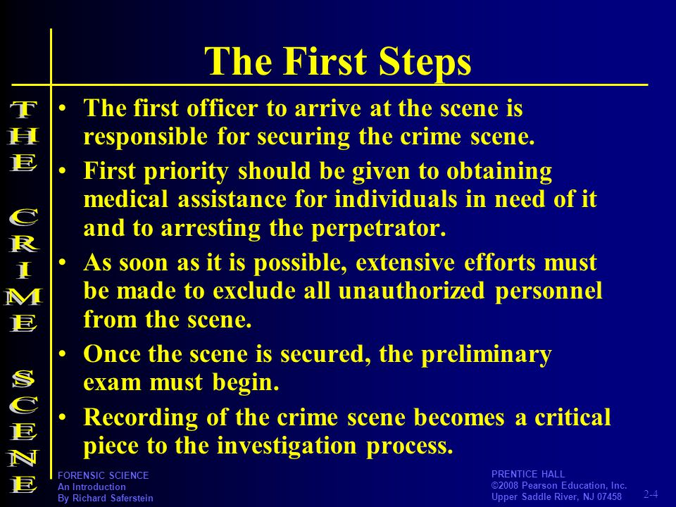 2-4 PRENTICE HALL ©2008 Pearson Education, Inc. Upper Saddle River, NJ 07458 FORENSIC SCIENCE An Introduction By Richard Saferstein The First Steps Th
