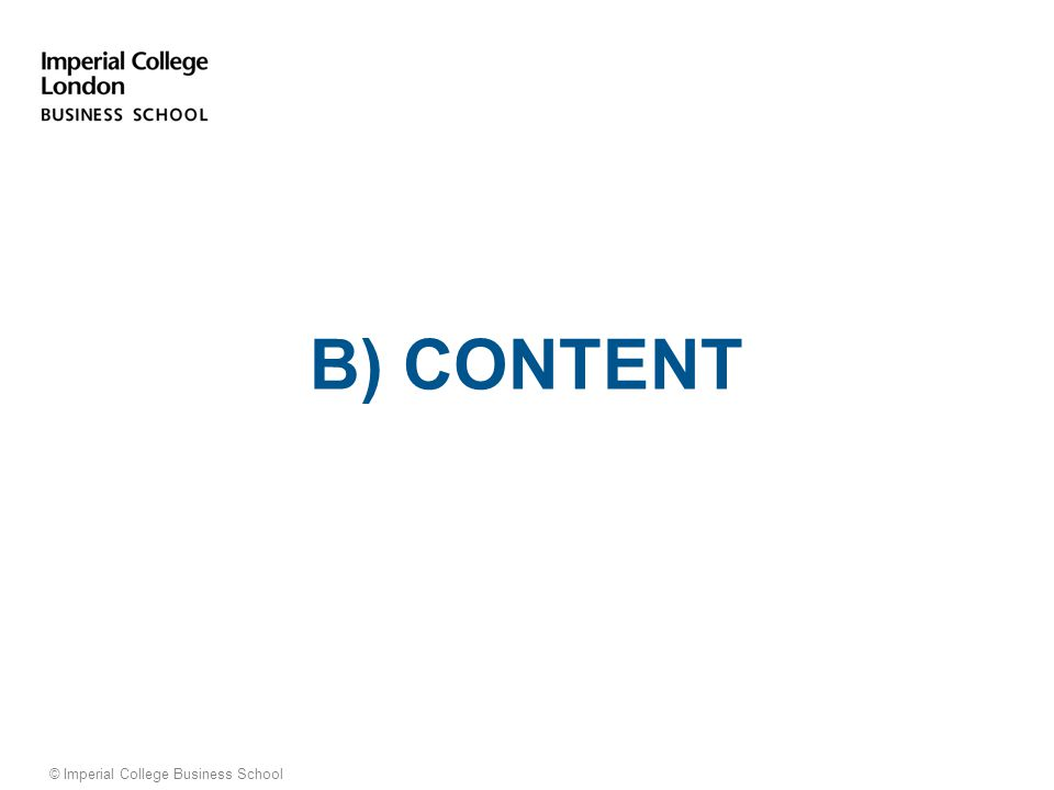 © Imperial College Business School B) CONTENT