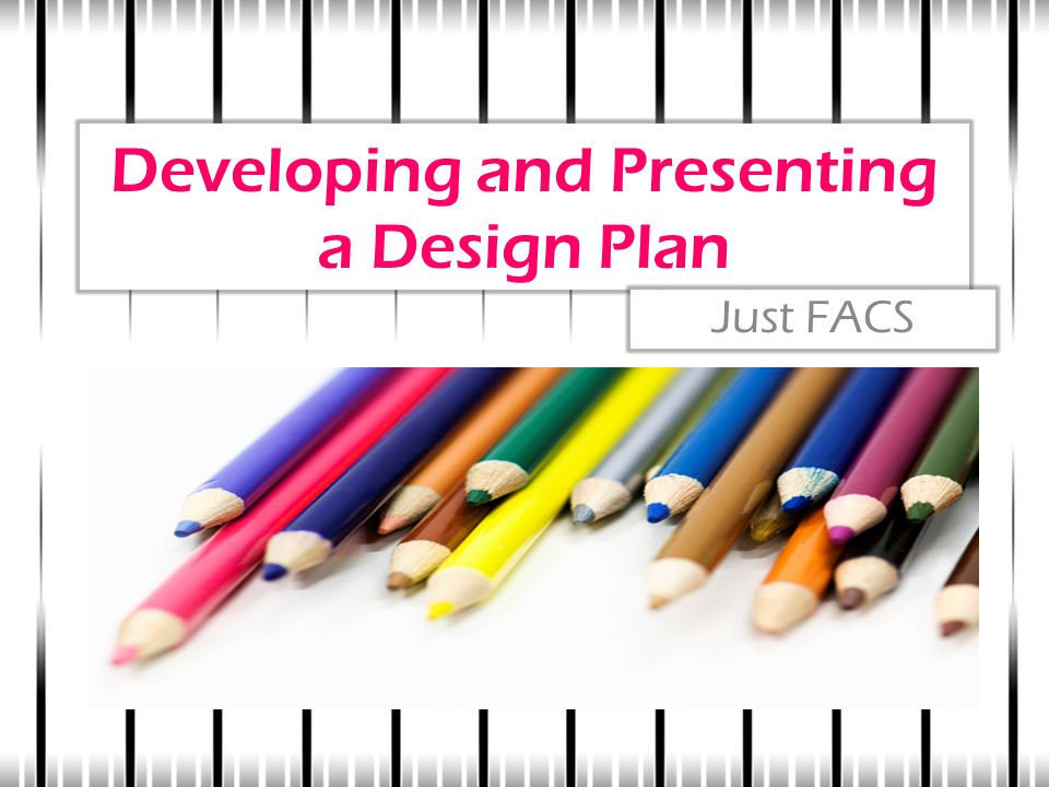 Developing and Presenting a Design Plan Just FACS