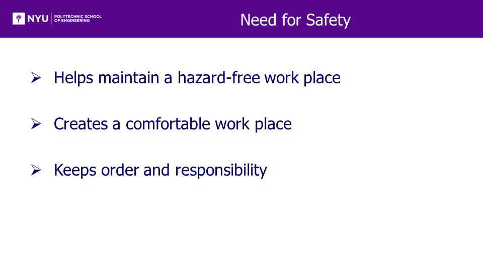 Need for Safety  Helps maintain a hazard-free work place  Creates a comfortable work place  Keeps order and responsibility