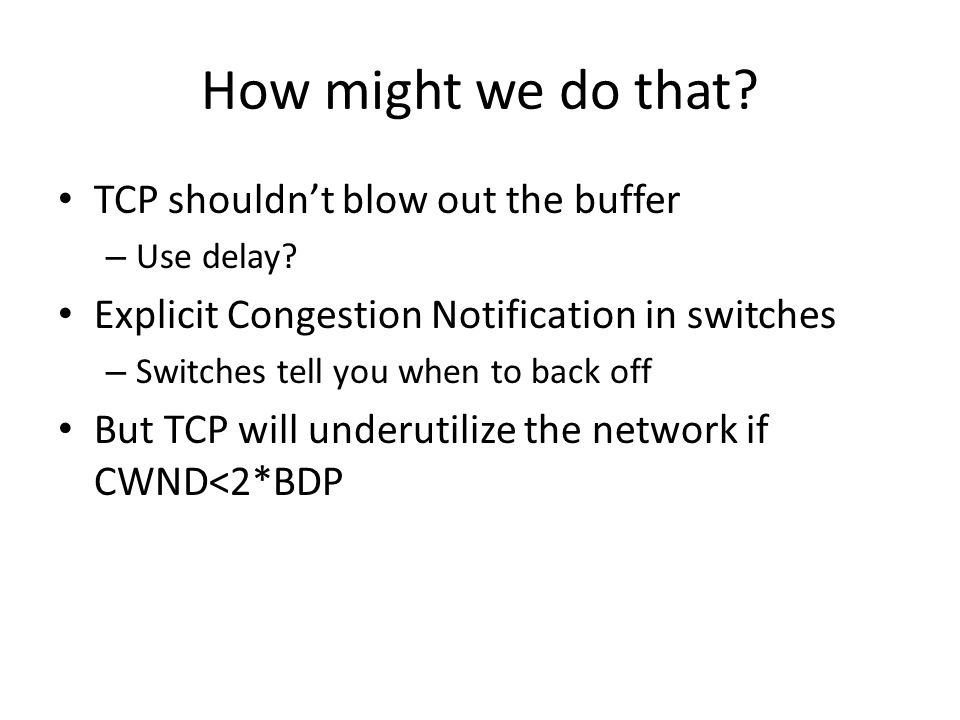 How might we do that. TCP shouldn't blow out the buffer – Use delay.