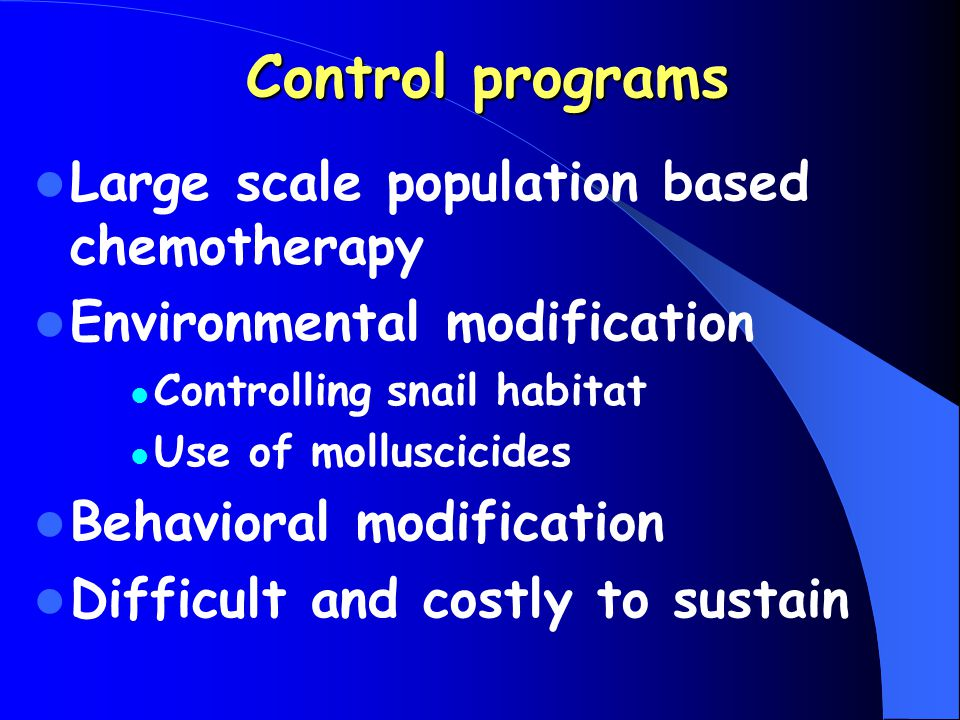 Control programs Large scale population based chemotherapy Environmental modification Controlling snail habitat Use of molluscicides Behavioral modifi
