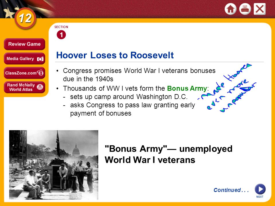 Hoover Loses to Roosevelt 1 SECTION NEXT Thousands of WW I vets form the Bonus Army: -sets up camp around Washington D.C. -asks Congress to pass law g