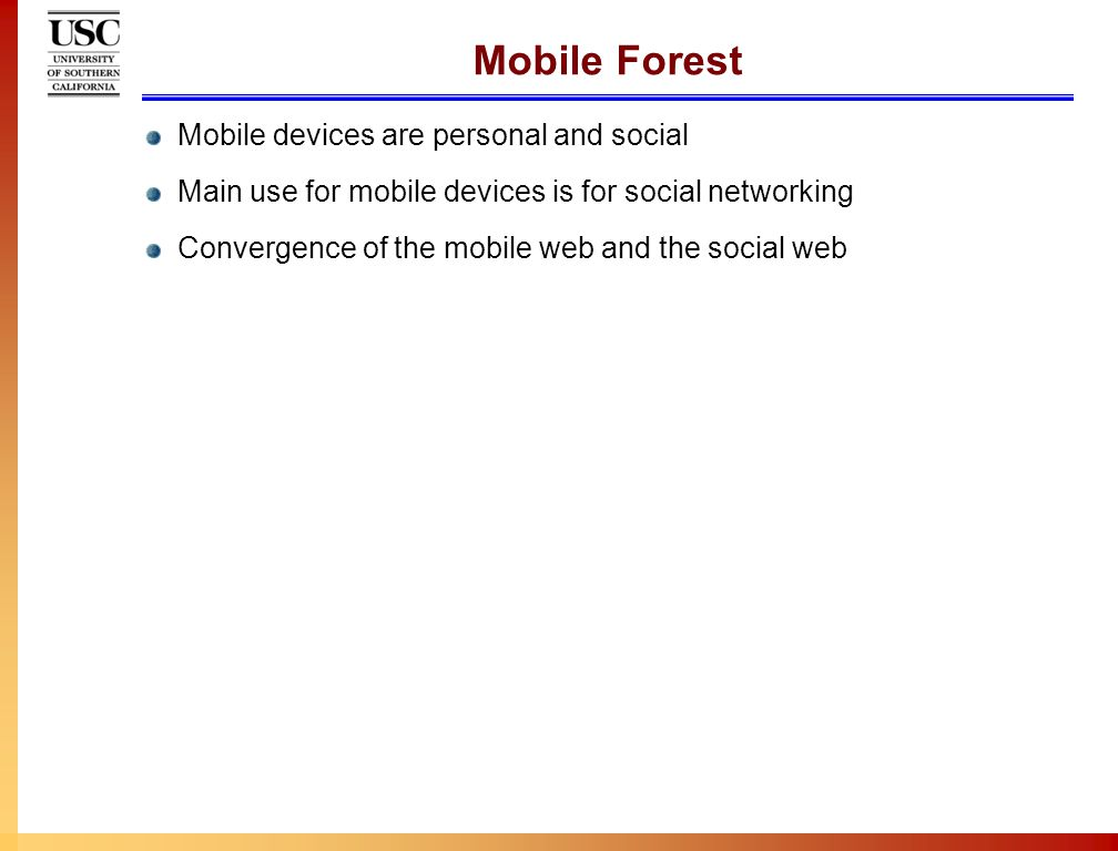 Mobile Forest Mobile devices are personal and social Main use for mobile devices is for social networking Convergence of the mobile web and the social web