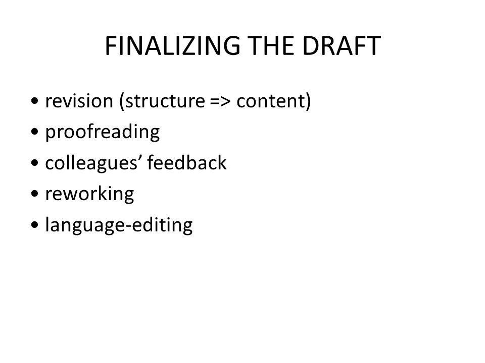 FINALIZING THE DRAFT revision (structure => content) proofreading colleagues' feedback reworking language-editing