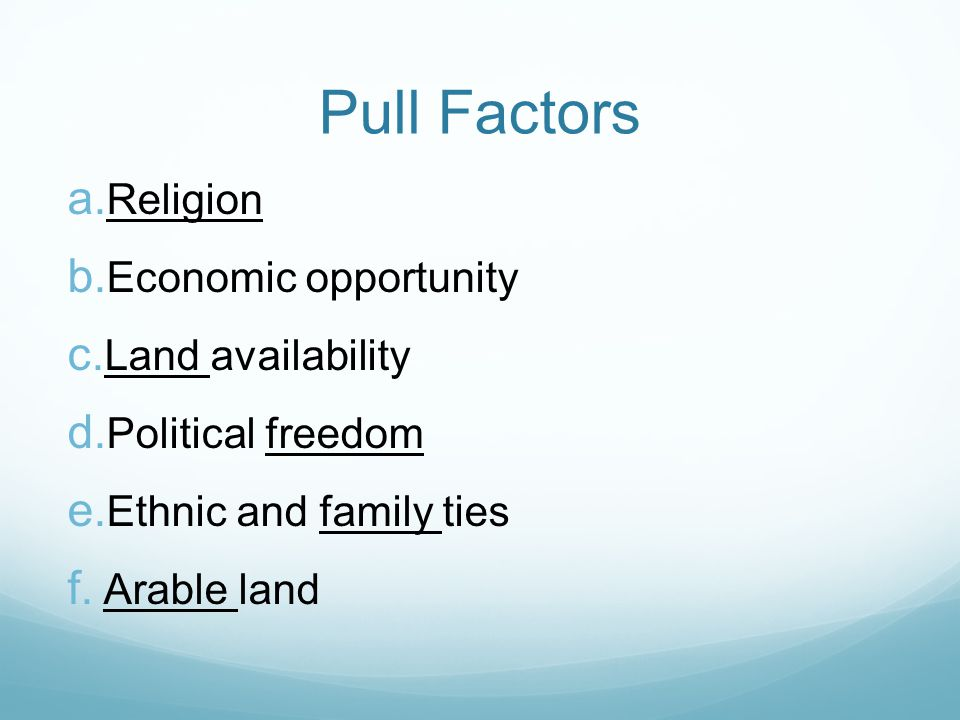 Pull Factors  Religion  Economic opportunity  Land availability  Political freedom  Ethnic and family ties  Arable land