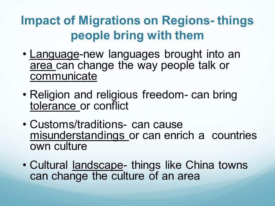 Impact of Migrations on Regions- things people bring with them Language-new languages brought into an area can change the way people talk or communica