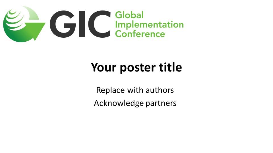 Your poster title Replace with authors Acknowledge partners